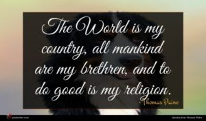 Thomas Paine quote : The World is my ...