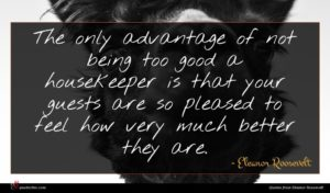 Eleanor Roosevelt quote : The only advantage of ...