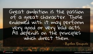 Napoleon Bonaparte quote : Great ambition is the ...