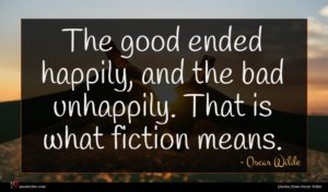 Oscar Wilde quote : The good ended happily ...