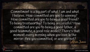 LeBron James quote : Commitment is a big ...