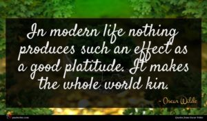 Oscar Wilde quote : In modern life nothing ...