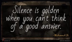 Muhammad Ali quote : Silence is golden when ...