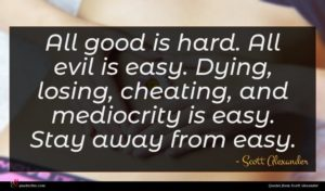 Scott Alexander quote : All good is hard ...