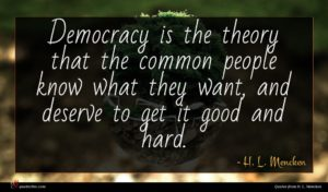 H. L. Mencken quote : Democracy is the theory ...