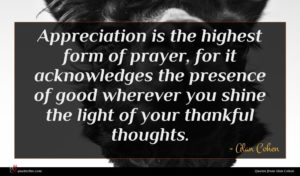 Alan Cohen quote : Appreciation is the highest ...