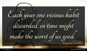 Benjamin Franklin quote : Each year one vicious ...