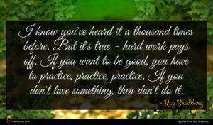 Ray Bradbury quote : I know you've heard ...