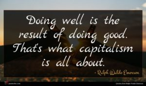 Ralph Waldo Emerson quote : Doing well is the ...
