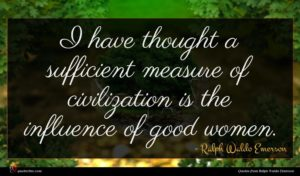 Ralph Waldo Emerson quote : I have thought a ...