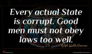 Ralph Waldo Emerson quote : Every actual State is ...