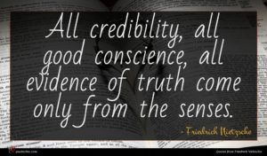 Friedrich Nietzsche quote : All credibility all good ...