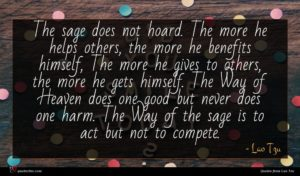 Lao Tzu quote : The sage does not ...