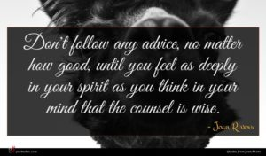 Joan Rivers quote : Don't follow any advice ...
