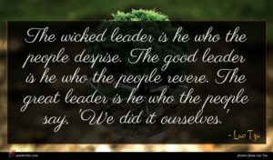 Lao Tzu quote : The wicked leader is ...