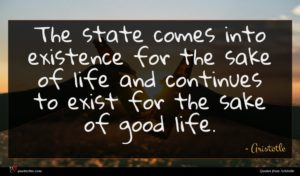 Aristotle quote : The state comes into ...