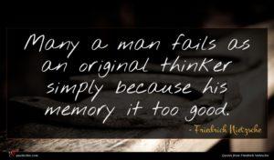 Friedrich Nietzsche quote : Many a man fails ...