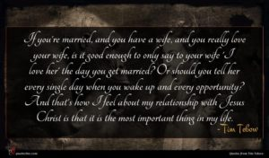 Tim Tebow quote : If you're married and ...