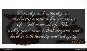 Zig Ziglar quote : Honesty and integrity are ...