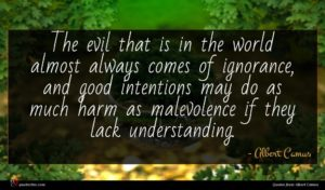 Albert Camus quote : The evil that is ...