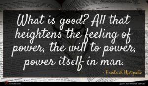 Friedrich Nietzsche quote : What is good All ...