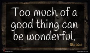 Mae West quote : Too much of a ...