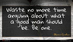 Marcus Aurelius quote : Waste no more time ...