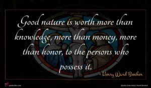 Henry Ward Beecher quote : Good nature is worth ...