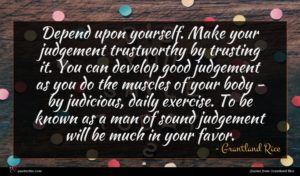 Grantland Rice quote : Depend upon yourself Make ...