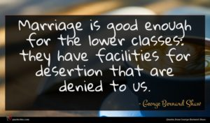 George Bernard Shaw quote : Marriage is good enough ...