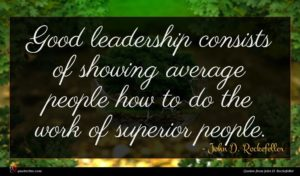 John D. Rockefeller quote : Good leadership consists of ...