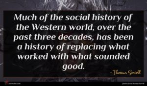 Thomas Sowell quote : Much of the social ...