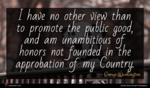 George Washington quote : I have no other ...