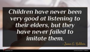 James A. Baldwin quote : Children have never been ...