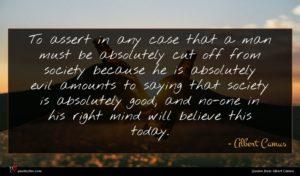 Albert Camus quote : To assert in any ...