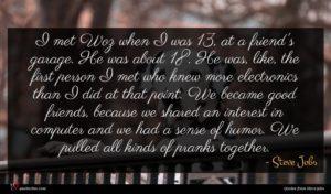 Steve Jobs quote : I met Woz when ...