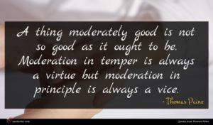 Thomas Paine quote : A thing moderately good ...
