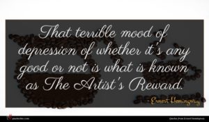 Ernest Hemingway quote : That terrible mood of ...