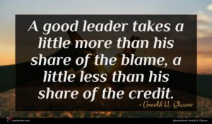 Arnold H. Glasow quote : A good leader takes ...