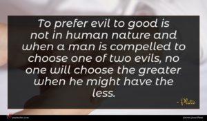Plato quote : To prefer evil to ...