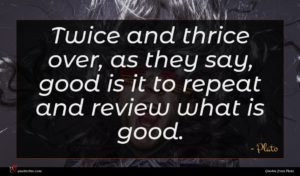 Plato quote : Twice and thrice over ...