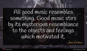 Jean Cocteau quote : All good music resembles ...
