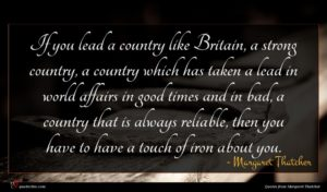 Margaret Thatcher quote : If you lead a ...