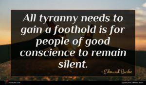 Edmund Burke quote : All tyranny needs to ...