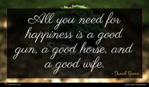 Daniel Boone quote : All you need for ...