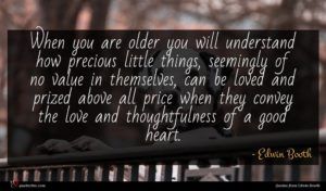 Edwin Booth quote : When you are older ...