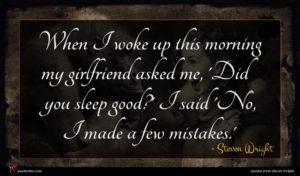 Steven Wright quote : When I woke up ...