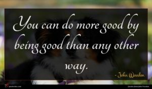 John Wooden quote : You can do more ...