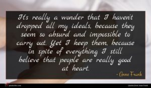 Anne Frank quote : It's really a wonder ...