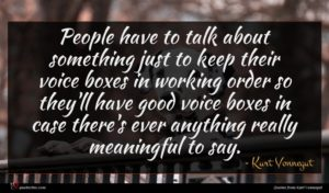 Kurt Vonnegut quote : People have to talk ...